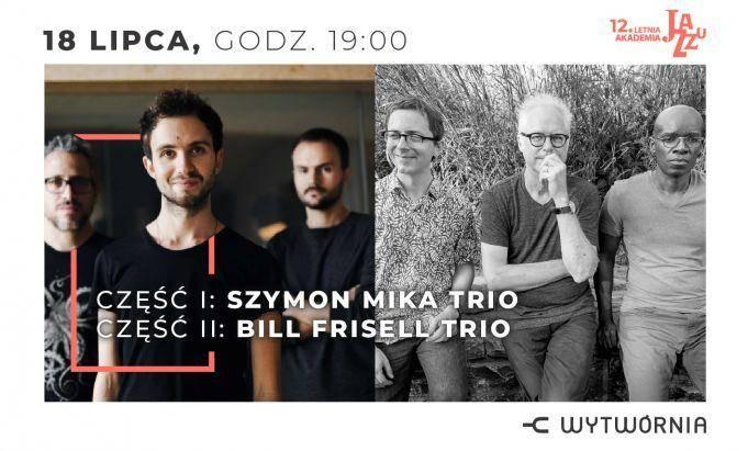 12. Letnia Akademia Jazzu w Łodzi: SZYMON MIKA TRIO / BILL FRISELL TRIO