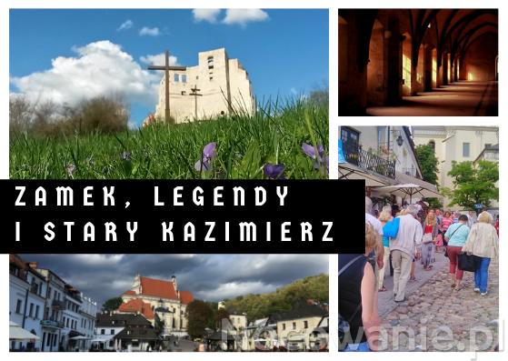 Zamek, legendy i stary Kazimierz.