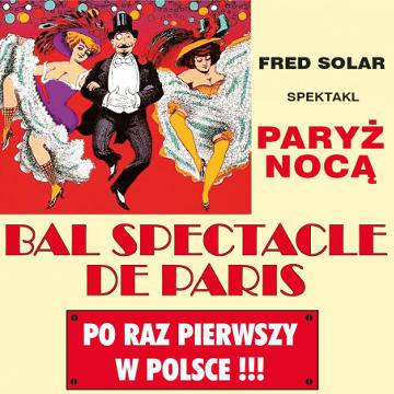 Widowisko: Bal Spectacle De Paris - Paryż Nocą w Chorzowie