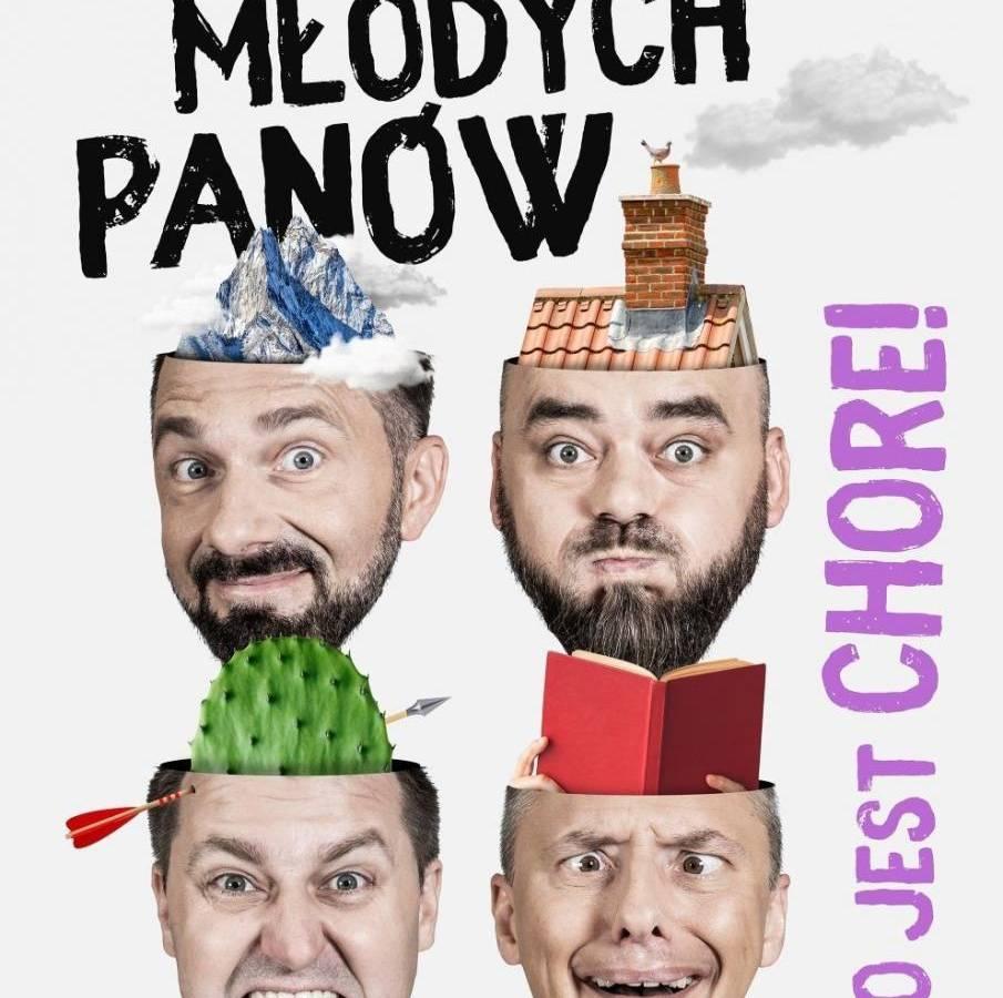 Kabaret Młodych Panów w Centrum Kultury Teatr w Grudziądzu: TO JEST CHORE!