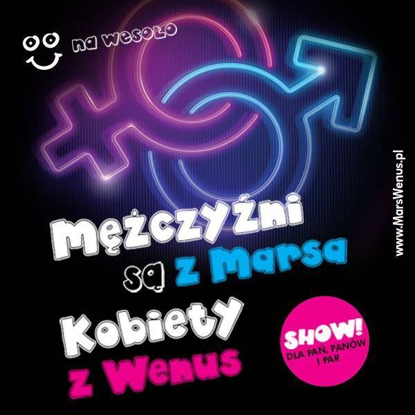 """Show """"Mężczyźni są z Marsa, Kobiety z Wenus"""" w Poznaniu"""