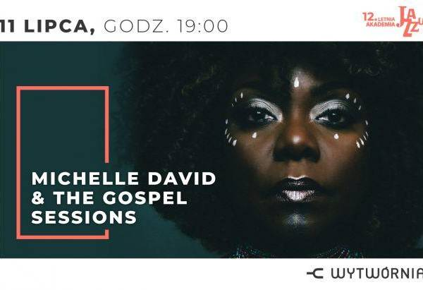 12. Letnia Akademia Jazzu w Łodzi: MICHELLE DAVID & THE GOSPEL SESSIONS